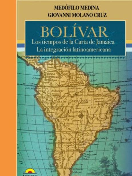 Bolívar. Los tiempos de la Carta de Jamaica. La integración latinoamericana