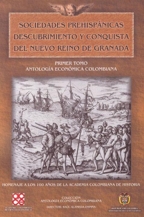 Sociedades prehispánicas descubrimiento y conquista del Nuevo Reino de... T.1