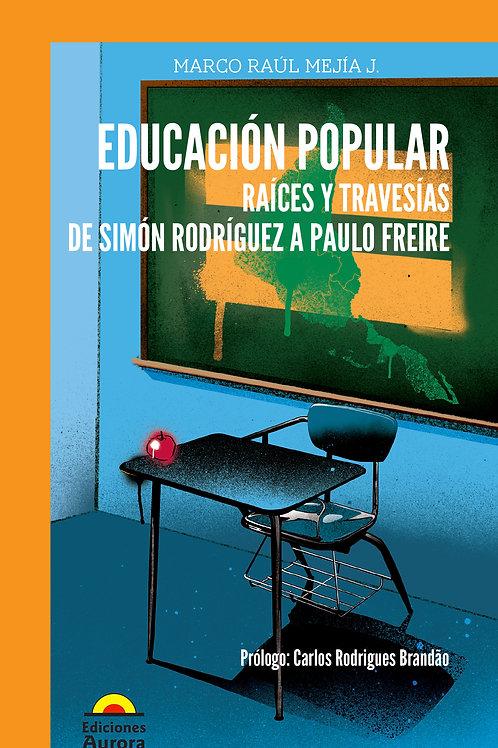 Educación popular. Raíces y travesías. De Simón Rodríguez a Paulo Freire