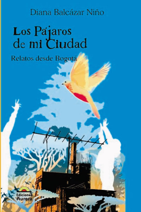 Los pájaros de mi ciudad. Relatos desde Bogotá