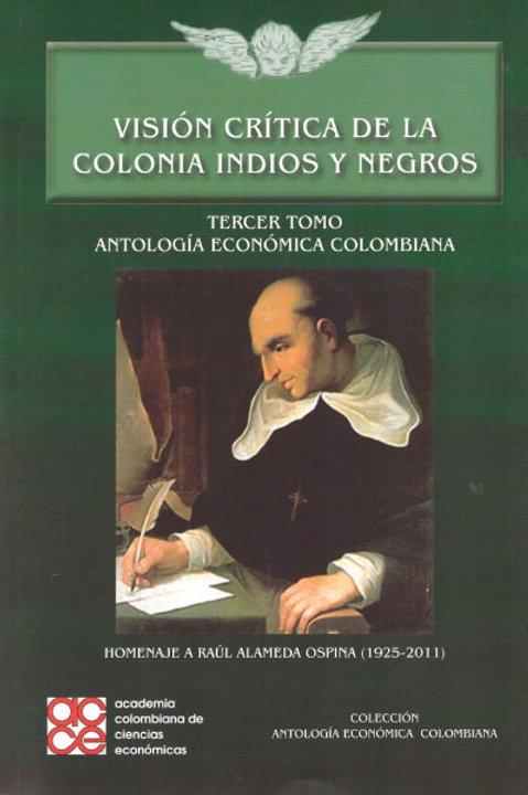 Visión crítica de la colonia, indios y negros. (T.3)