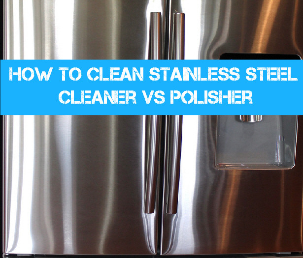 How to clean stainless steel appliances in your home. Cleaner VS Polisher