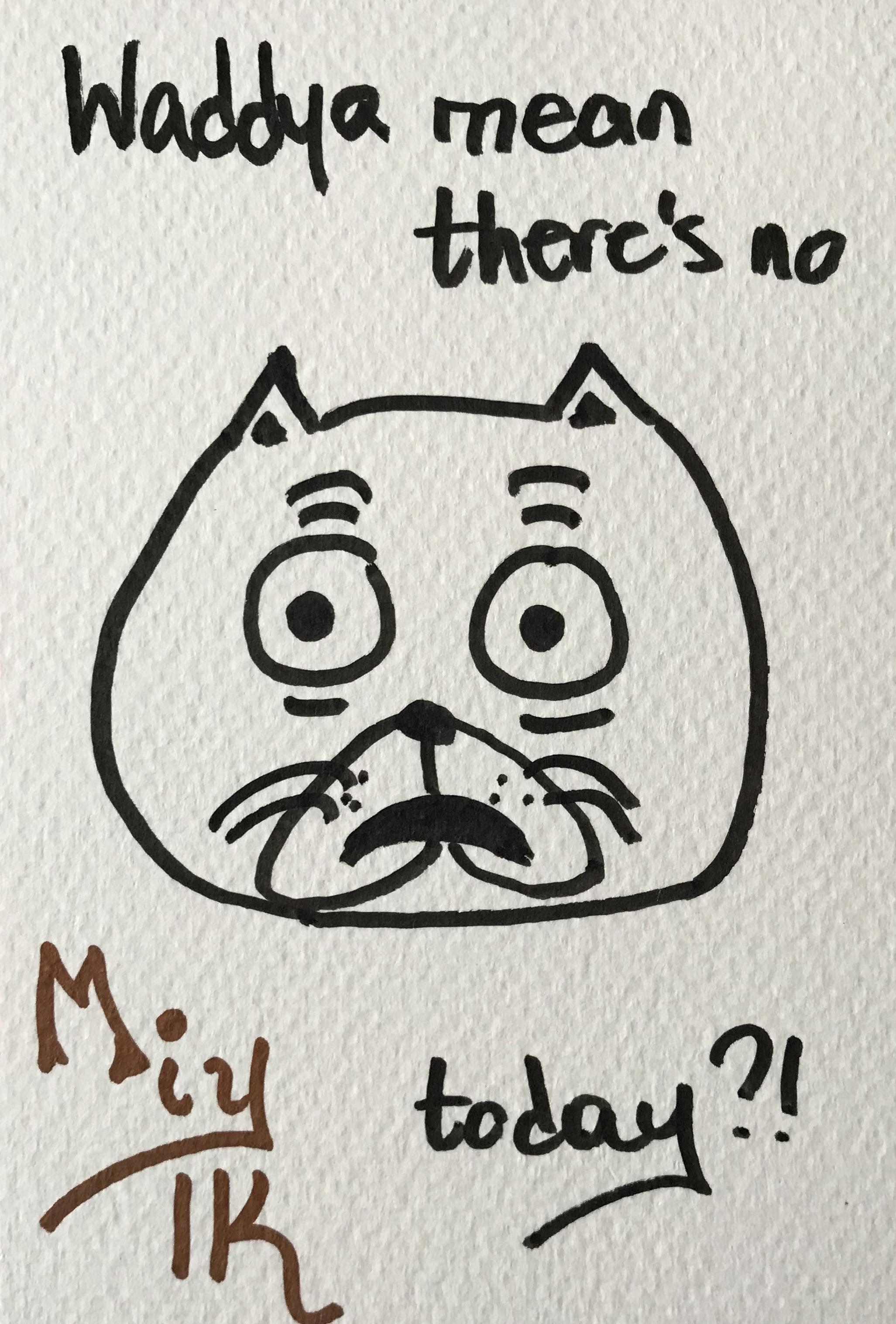 Waddya mean there's no miylk today kitten art postcard marker calligraphy typography kawaii かわいい 描く