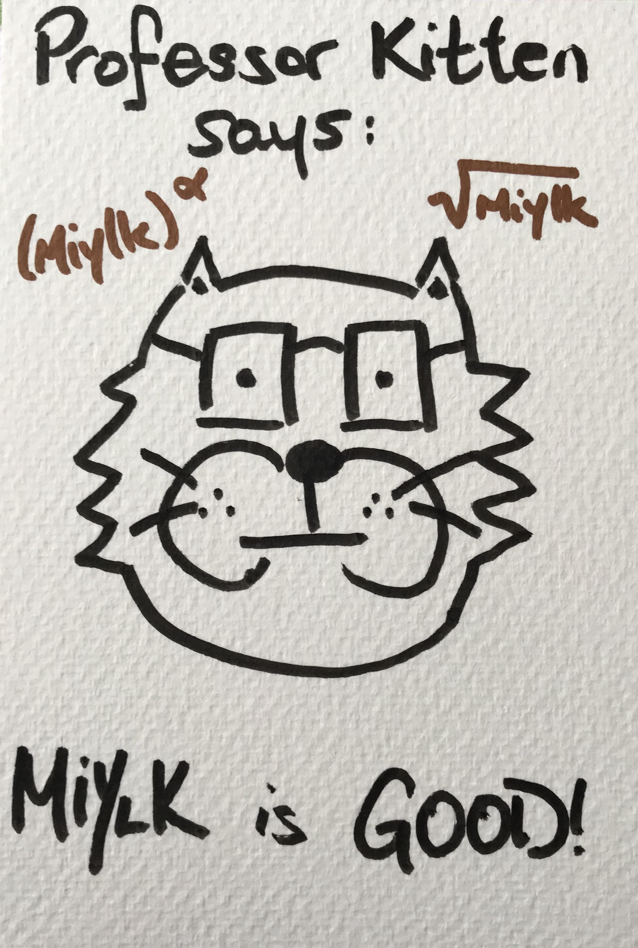 Professor Kitten says that miylk is good miylk kitten art postcard marker calligraphy typography kaw