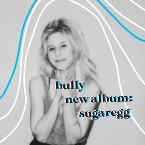 Bully Lets Loose on SUGAREGG, an Album Full of Firsts
