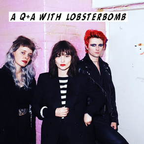 A Q&A with LOBSTERBOMB
