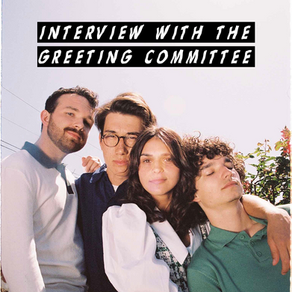 """Interview with The Greeting Committee and their new single """"Can I Leave Me Too?"""""""