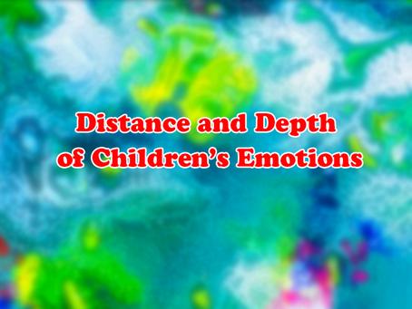 Distance & Depth of Children's Emotion 子どもたちの心の距離と深さ