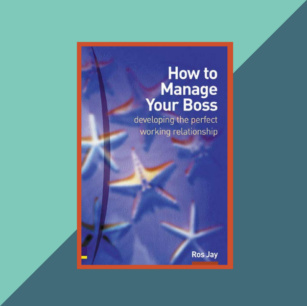 Book: How to Manage Your Boss by Ros Jay