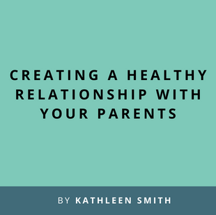 Article: Creating a Healthy Relationship With Your Parents