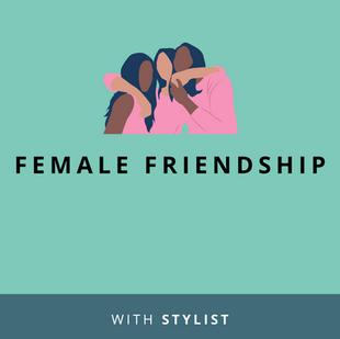 Website: Female Friendship on Stylist.co.uk