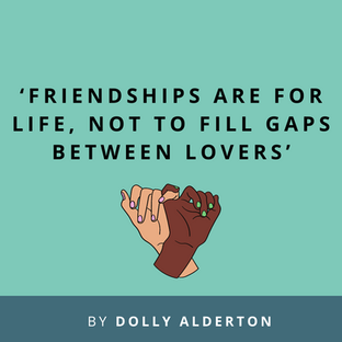 Article: Friendships are for life, not to fill gaps between lovers
