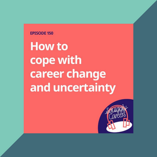 Podcast: How to cope with career change and uncertainty