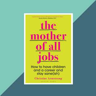 Book: The Mother of All Jobs by Christine Armstrong
