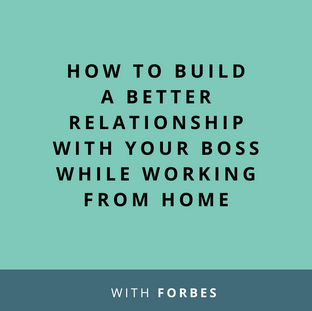 Article: How To Build A Better Relationship With Your Boss While Working From Home