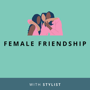 Website: Female Friendship with Stylist.co.uk