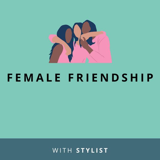 Website: Female Friendship with Stylist.co.uk