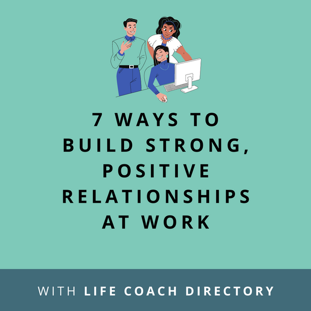 Article: 7 ways to build strong, positive relationships at work