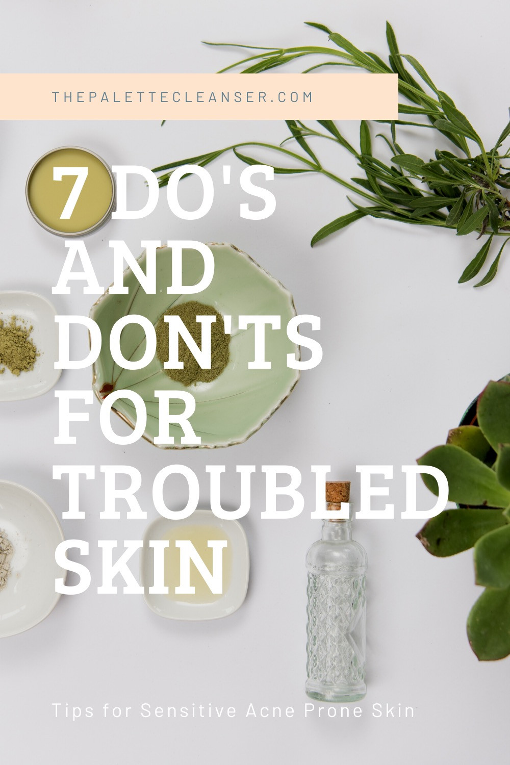 7 do's and dont's for troubled acne prone sensitive skin the palette cleanser