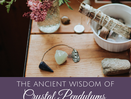 The Ancient Wisdom of Crystal Pendulums