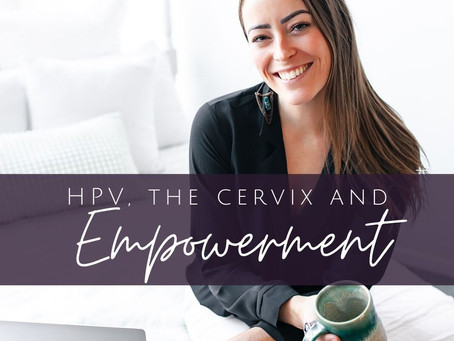 HPV, the Cervix, Empowerment and Getting Clear Paps {Podcast Episode 63}