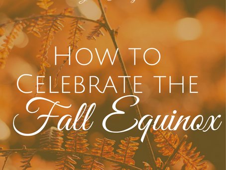 How to Celebrate the Fall Equinox ~ Mabon
