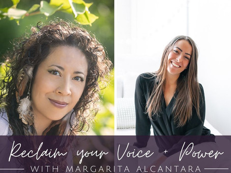 Reclaim Your Voice and Power with Margarita Alcantara  {Podcast Episode 59}