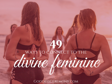 49 Ways to Connect to the Divine Feminine