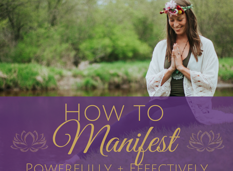 How to Manifest Powerfully and Effectively in Your Life!