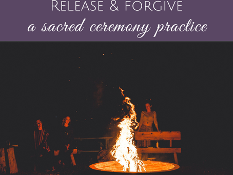 Creating a Releasing and Forgiving Ceremony