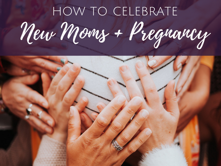 How to Celebrate New Moms and Pregnancy