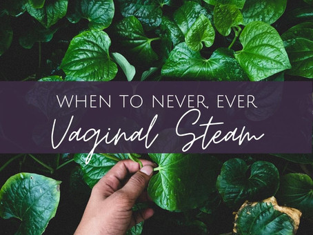 When You Should NEVER Vaginal Steam