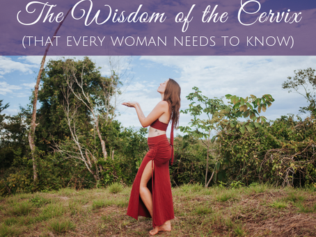 The Wisdom of the Cervix That Every Woman Needs to Hear