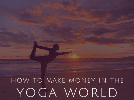 How to Be Successful in the Yoga World and Make Money