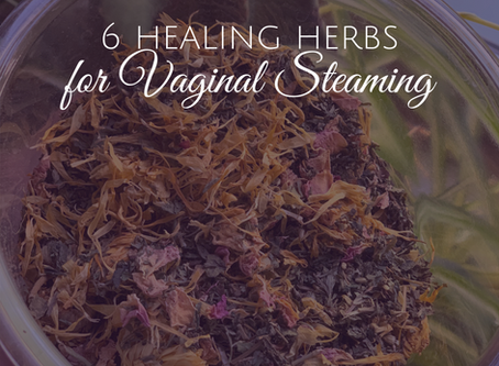 6 Great Herbs for Vaginal Steaming
