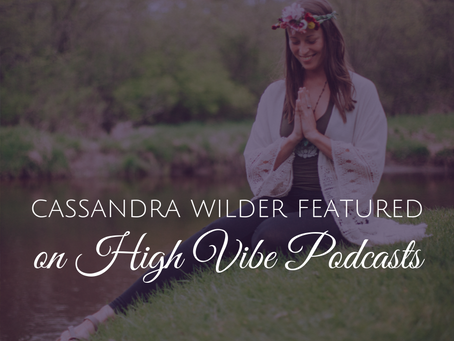 Cassandra Wilder Interviewed on Other High Vibe Podcasts