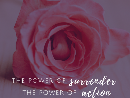 The Power of Surrender and the Power of Action
