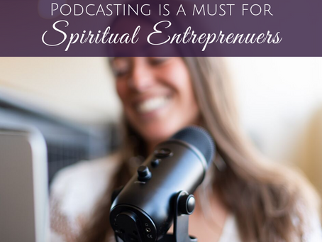Podcasting is a MUST for Spiritual Entrepreneurs
