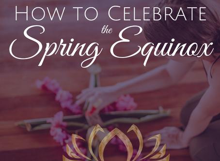 How to Celebrate the Spring Equinox ~ Ostara