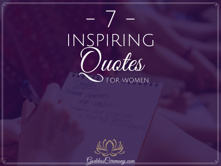 7 Powerful Quotes for all Women, Goddesses and Human Beings