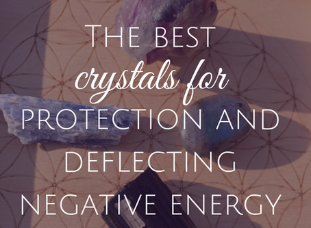 The Best Crystals for Protection and Deflecting Negative Energy