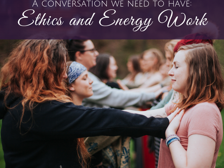 A Conversation We Need to Start Having: Ethics and Energy Work
