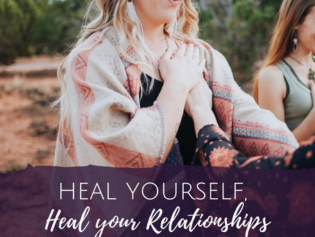 I Healed Myself and Therefore Healed My Relationships