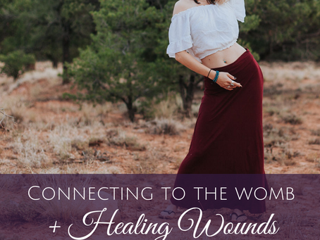 How I Connected to my Womb Space and Healed Old Wounds