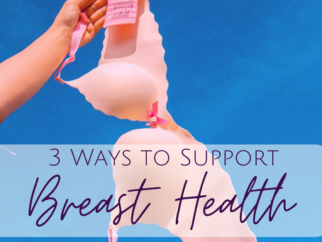 3 Powerful Ways to Support Breast Health and Prevent Breast Related Diseases