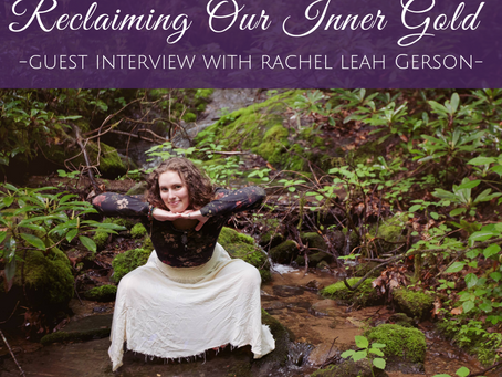 Reclaiming Our Inner Gold with Special Guest Rachel Leah Gerson