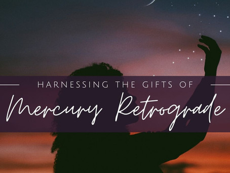 Why Mercury in Retrograde is a Gift and How to Work WITH it