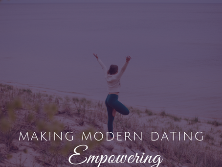 Making Modern Dating an Empowering Experience