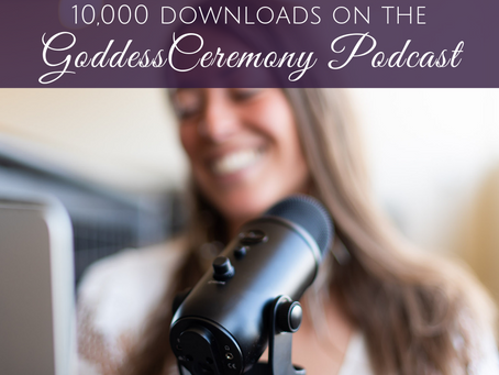 GoddessCeremony Podcast Hits 10,000 Downloads!