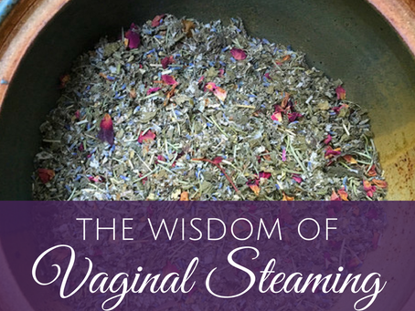 The Wisdom of Vaginal Steaming and Why Women Have Steamed for Thousands of Years